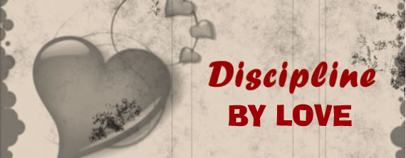 DISCIPLINED BY LOVE
